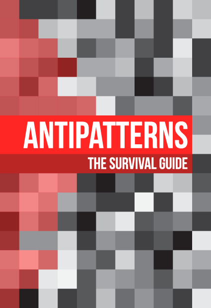 AntiPatterns: The Survival Guide